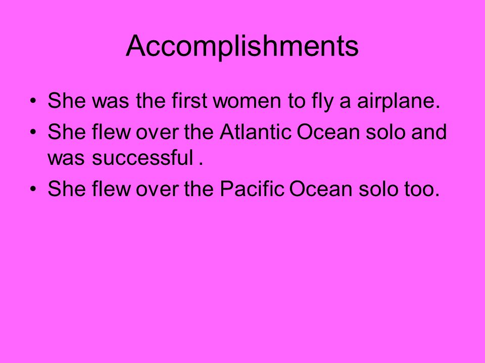Accomplishments She was the first women to fly a airplane.