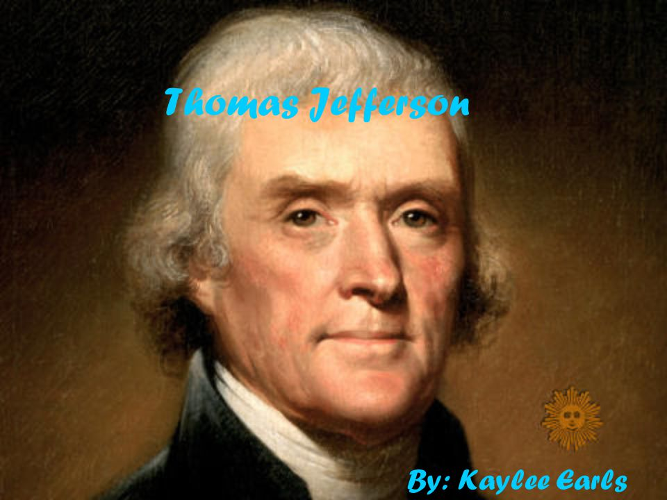 Thomas Jefferson By: Kaylee Earls