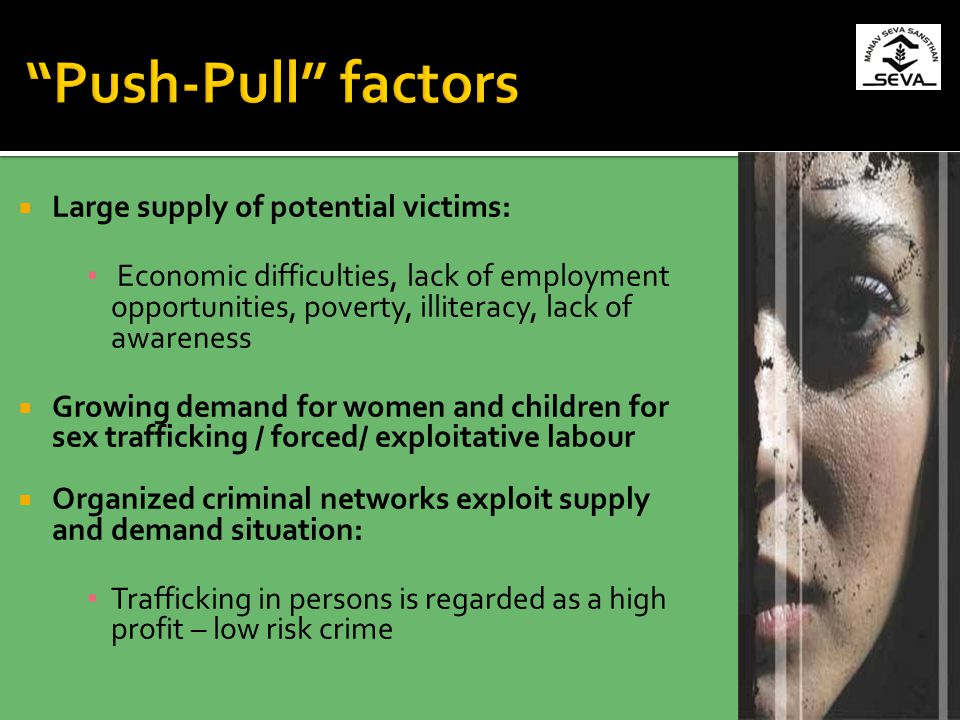Push-Pull factors Large supply of potential victims: