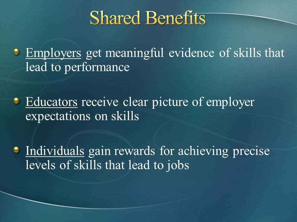 Shared Benefits Employers get meaningful evidence of skills that lead to performance.