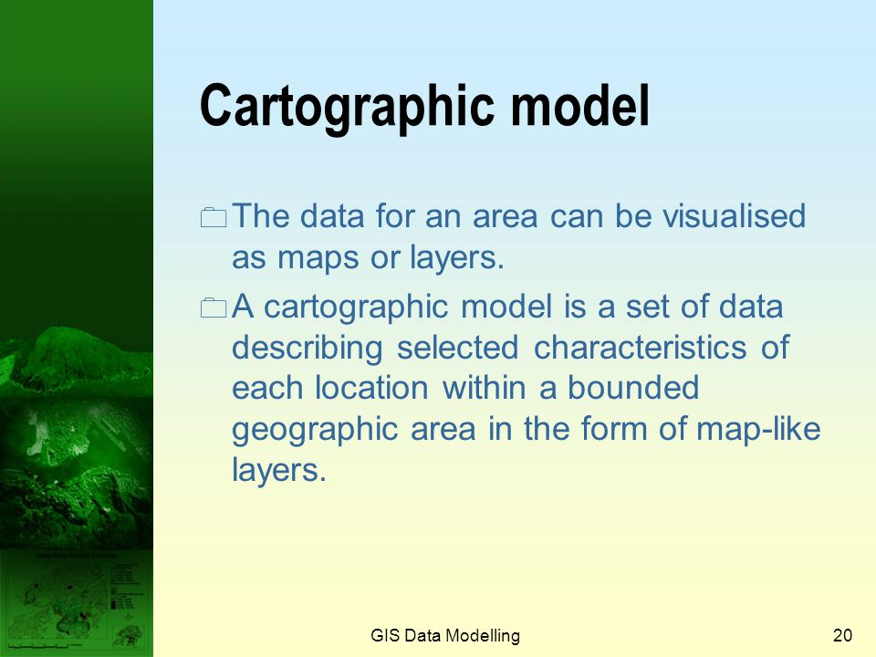 Prof. Qiming Zhou Cartographic model. The data for an area can be visualised as maps or layers.