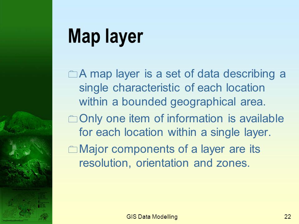 Prof. Qiming Zhou Map layer. A map layer is a set of data describing a single characteristic of each location within a bounded geographical area.