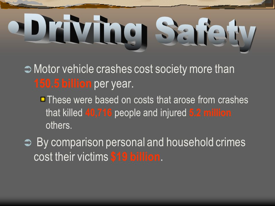 Driving Safety Motor vehicle crashes cost society more than 150.5 billion per year.