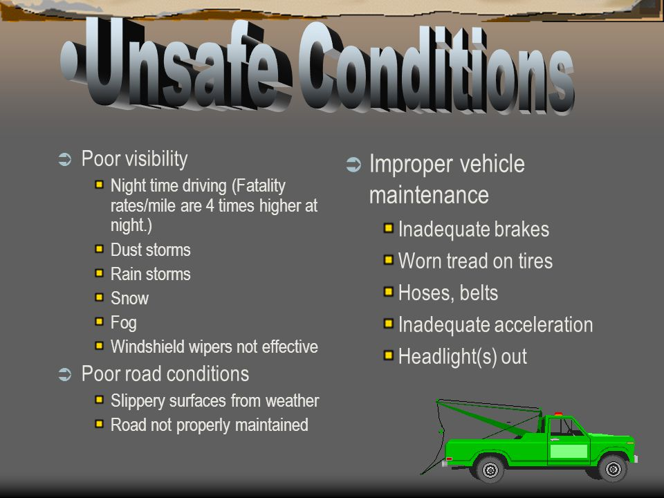 Unsafe Conditions Improper vehicle maintenance Poor visibility