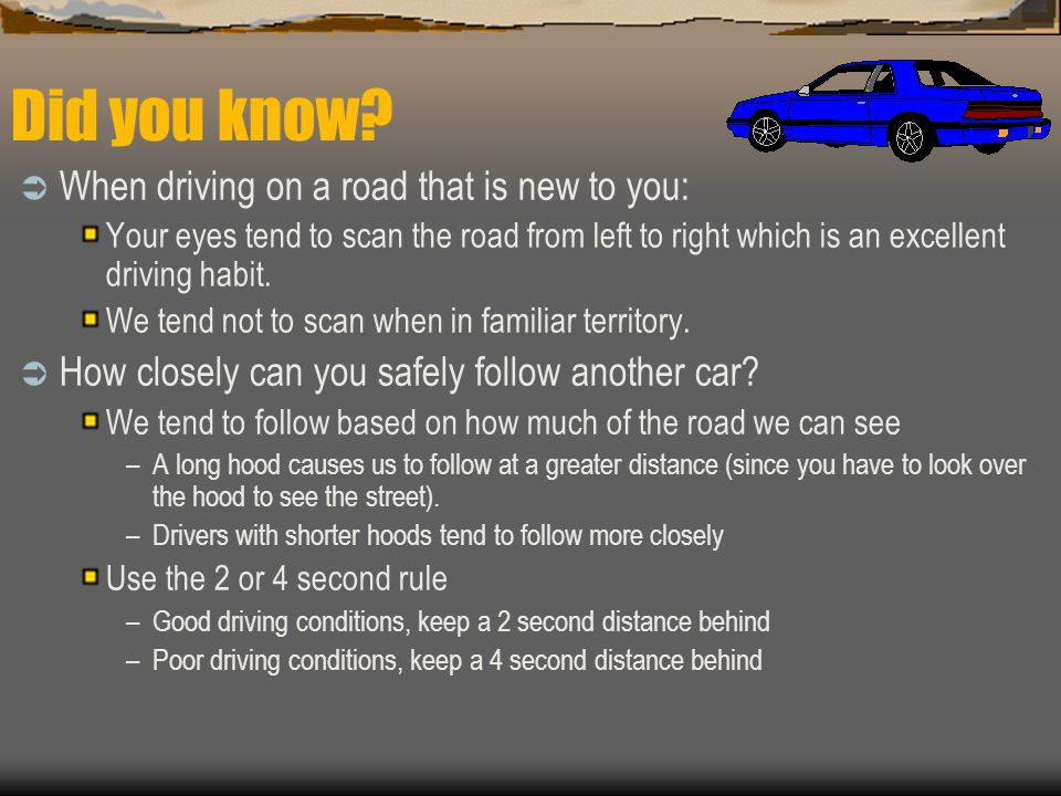 Did you know When driving on a road that is new to you: