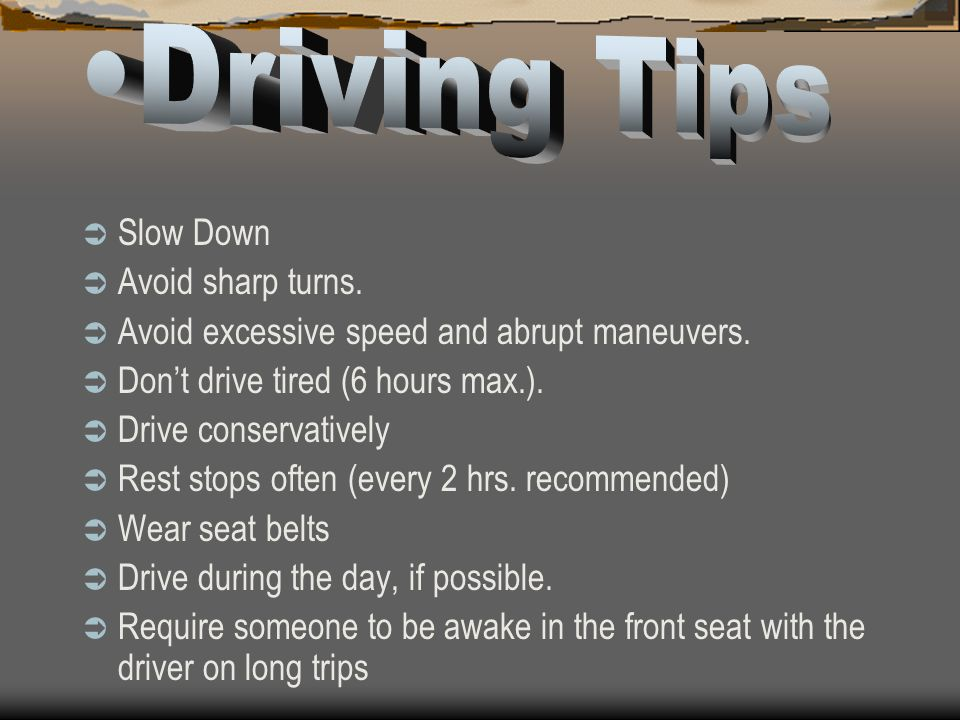 Driving Tips Slow Down Avoid sharp turns.