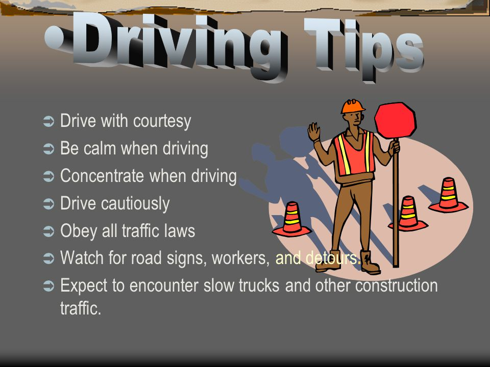 Driving Tips Drive with courtesy Be calm when driving