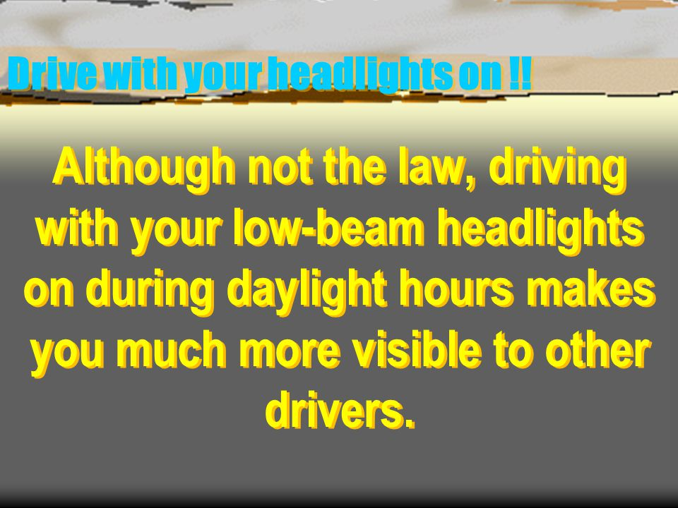 Drive with your headlights on !!