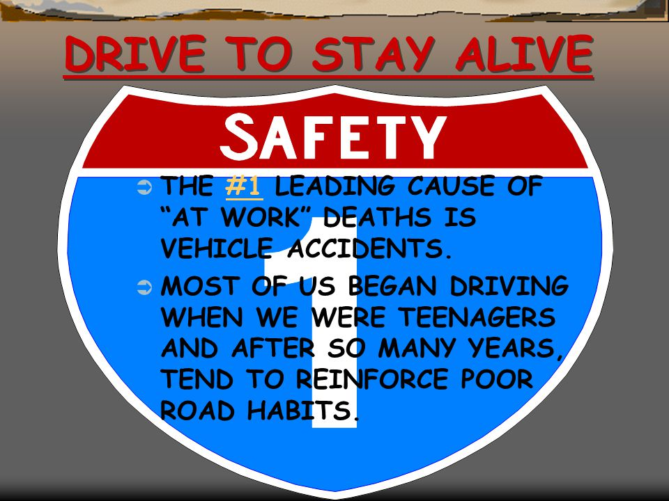 DRIVE TO STAY ALIVE THE #1 LEADING CAUSE OF AT WORK DEATHS IS VEHICLE ACCIDENTS.
