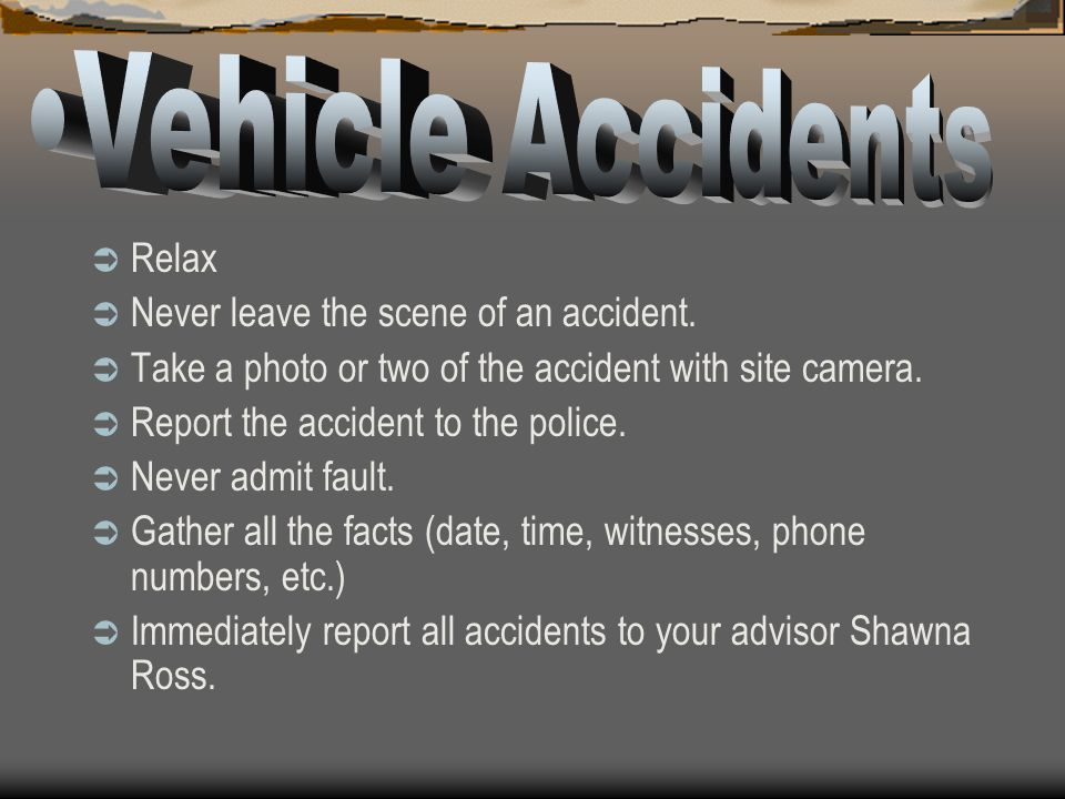 Vehicle Accidents Relax Never leave the scene of an accident.