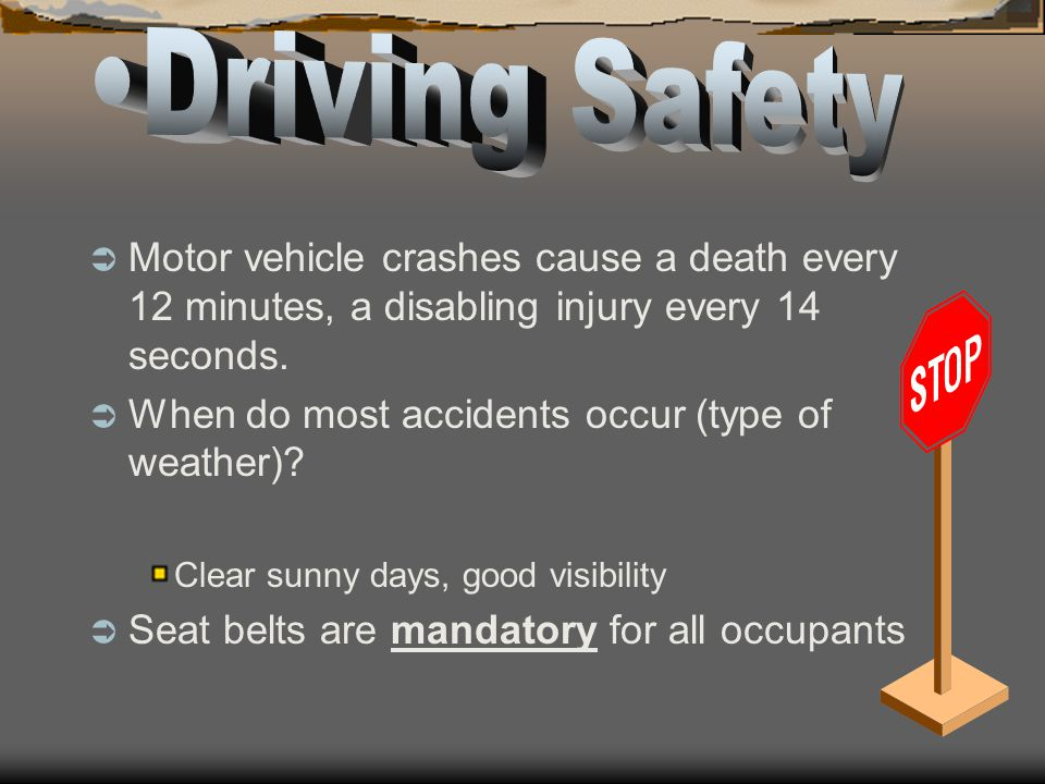 Driving Safety Motor vehicle crashes cause a death every 12 minutes, a disabling injury every 14 seconds.