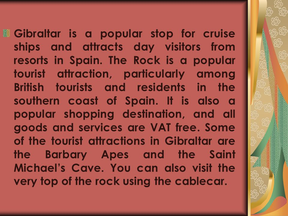 Gibraltar is a popular stop for cruise ships and attracts day visitors from resorts in Spain.