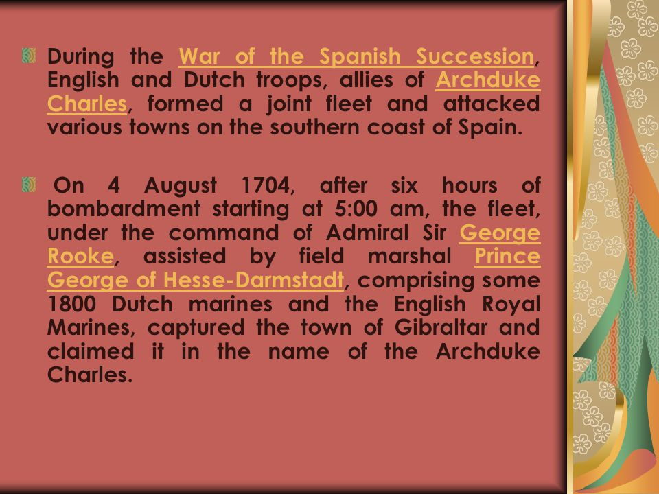 During the War of the Spanish Succession, English and Dutch troops, allies of Archduke Charles, formed a joint fleet and attacked various towns on the southern coast of Spain.
