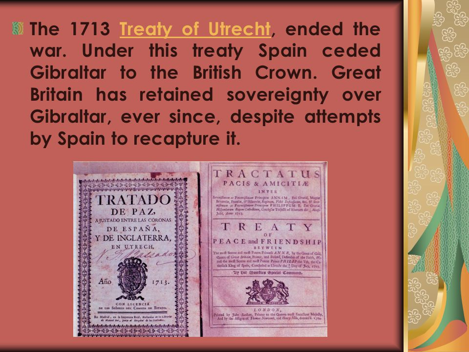 The 1713 Treaty of Utrecht, ended the war
