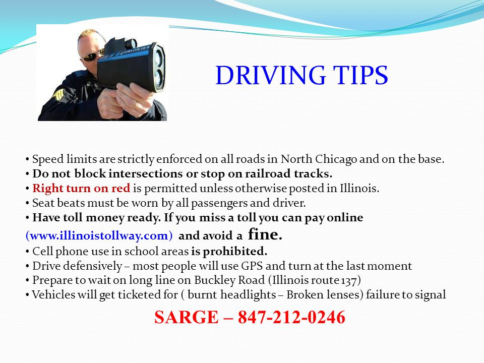 DRIVING TIPS Speed limits are strictly enforced on all roads in North Chicago and on the base.