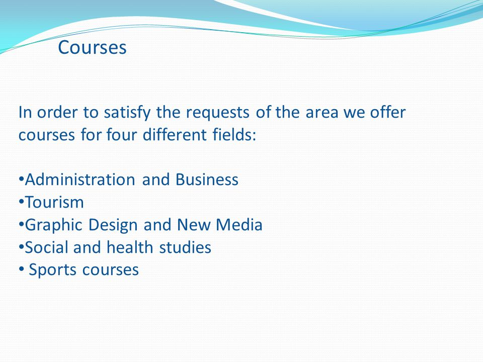 Courses In order to satisfy the requests of the area we offer courses for four different fields: Administration and Business.