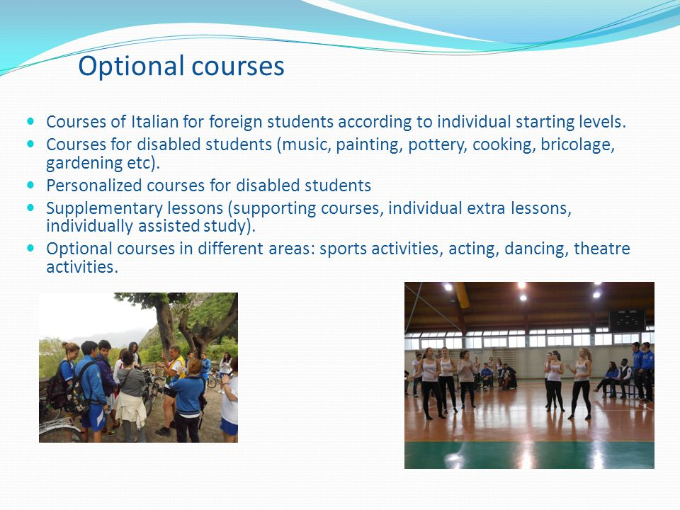 Optional courses Courses of Italian for foreign students according to individual starting levels.