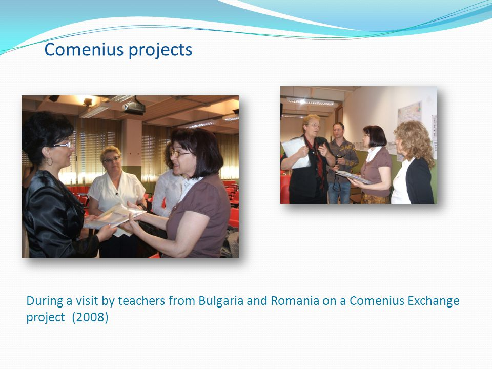 Comenius projects During a visit by teachers from Bulgaria and Romania on a Comenius Exchange project (2008)