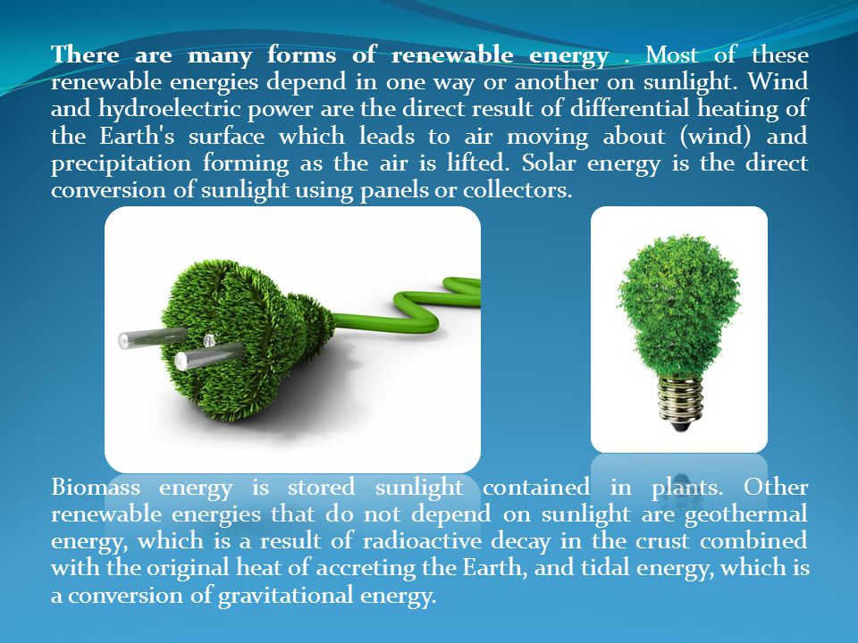 There are many forms of renewable energy