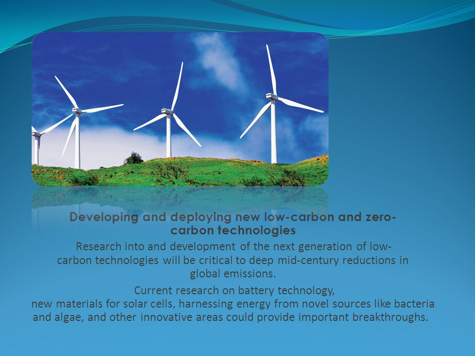 Developing and deploying new low-carbon and zero-carbon technologies