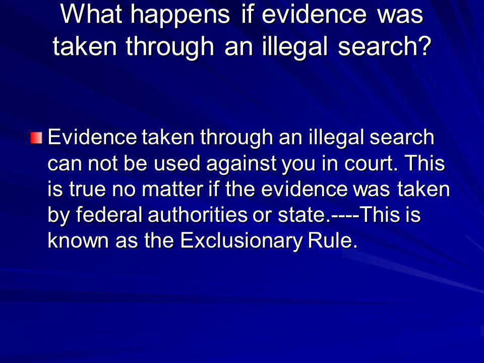 What happens if evidence was taken through an illegal search