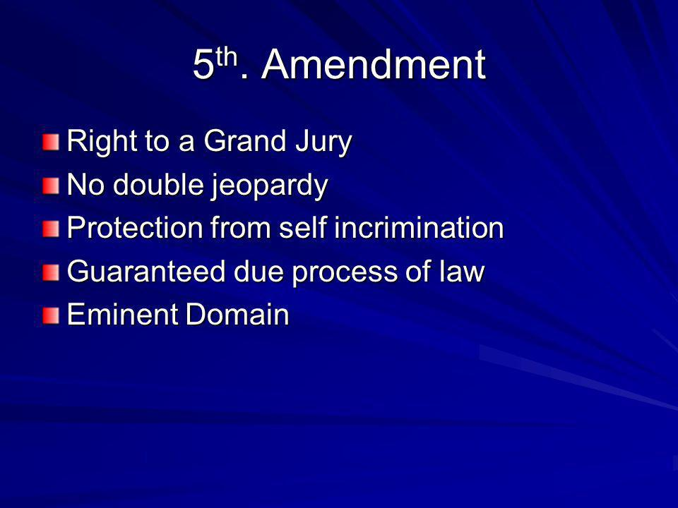 5th. Amendment Right to a Grand Jury No double jeopardy