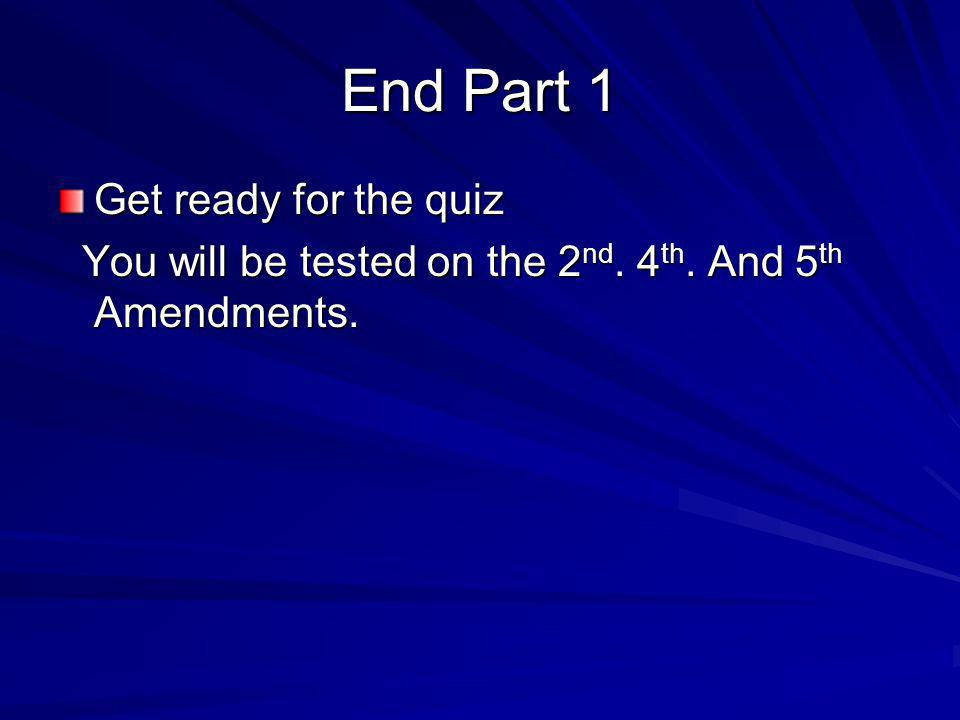 End Part 1 Get ready for the quiz