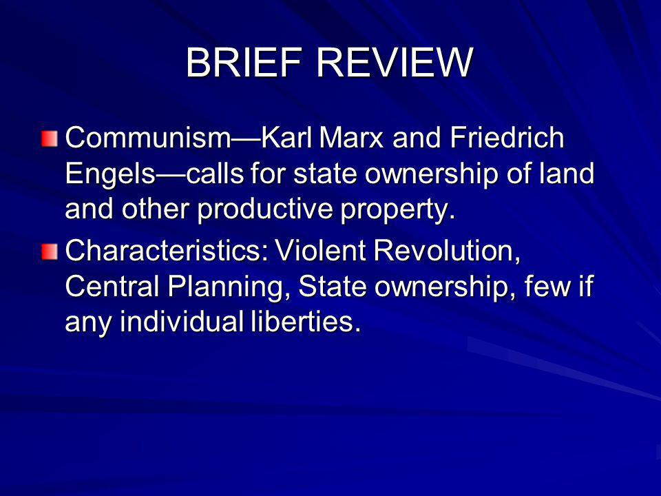 BRIEF REVIEW Communism—Karl Marx and Friedrich Engels—calls for state ownership of land and other productive property.
