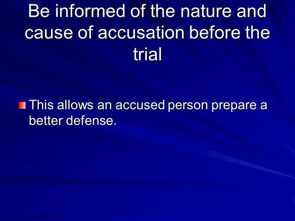 Be informed of the nature and cause of accusation before the trial
