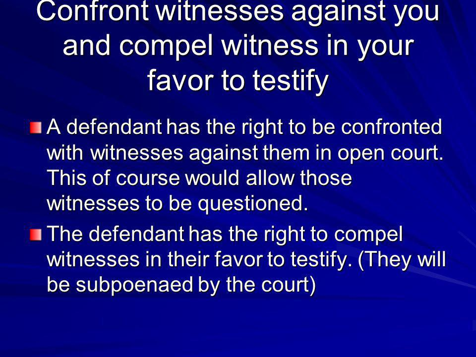 Confront witnesses against you and compel witness in your favor to testify
