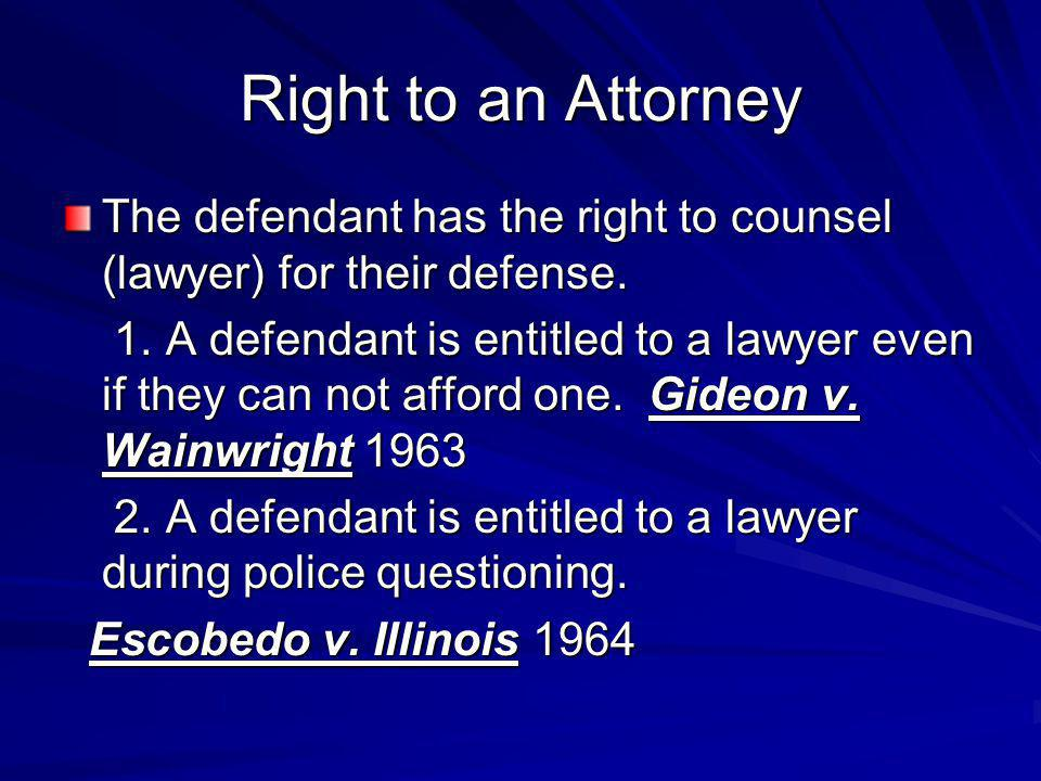 Right to an Attorney The defendant has the right to counsel (lawyer) for their defense.