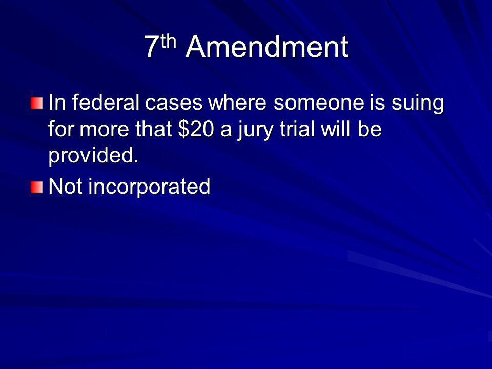 7th Amendment In federal cases where someone is suing for more that $20 a jury trial will be provided.
