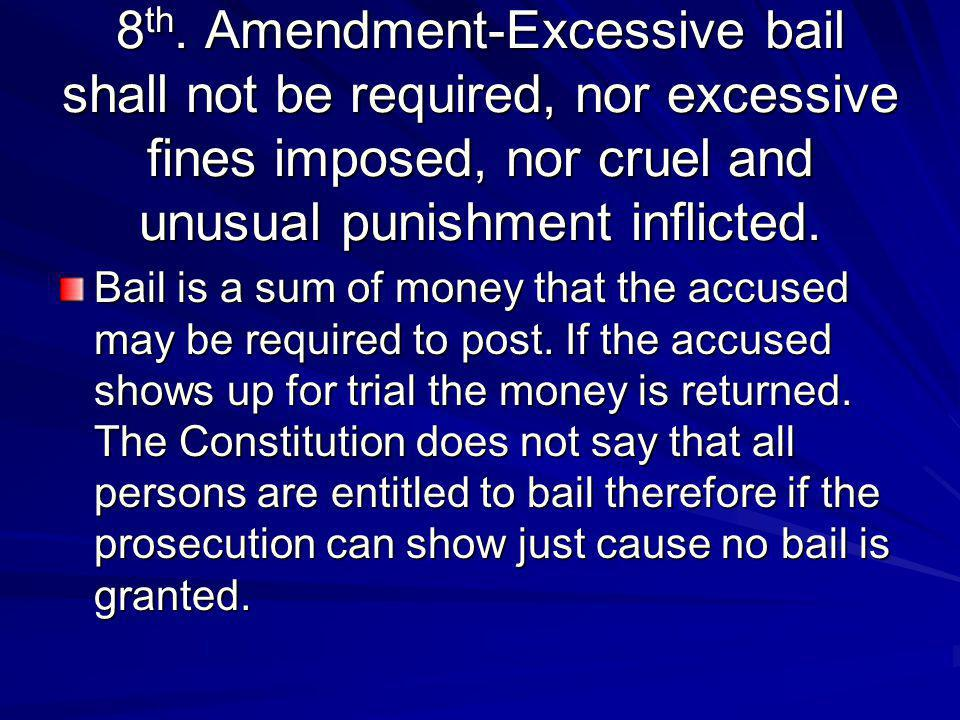 8th. Amendment-Excessive bail shall not be required, nor excessive fines imposed, nor cruel and unusual punishment inflicted.