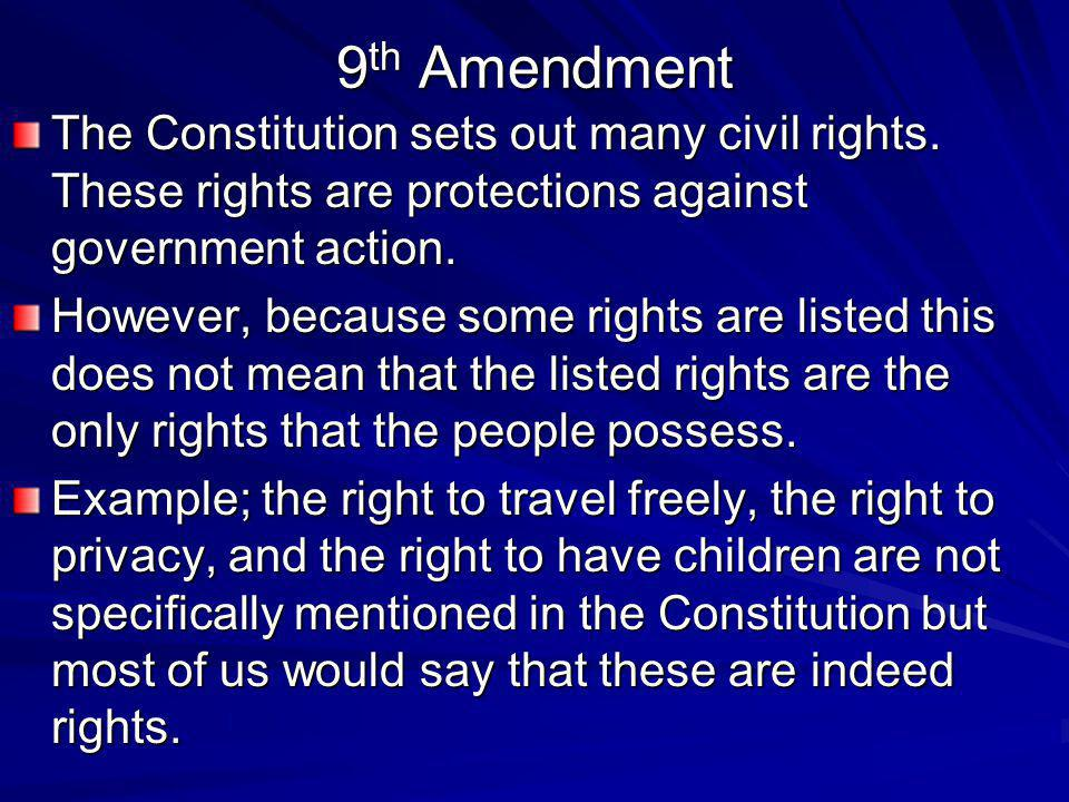 9th Amendment The Constitution sets out many civil rights. These rights are protections against government action.