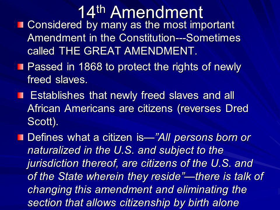 14th Amendment Considered by many as the most important Amendment in the Constitution---Sometimes called THE GREAT AMENDMENT.