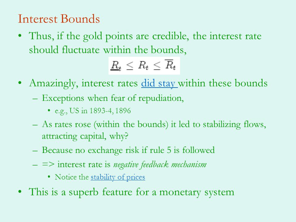 Interest Bounds Thus, if the gold points are credible, the interest rate should fluctuate within the bounds,