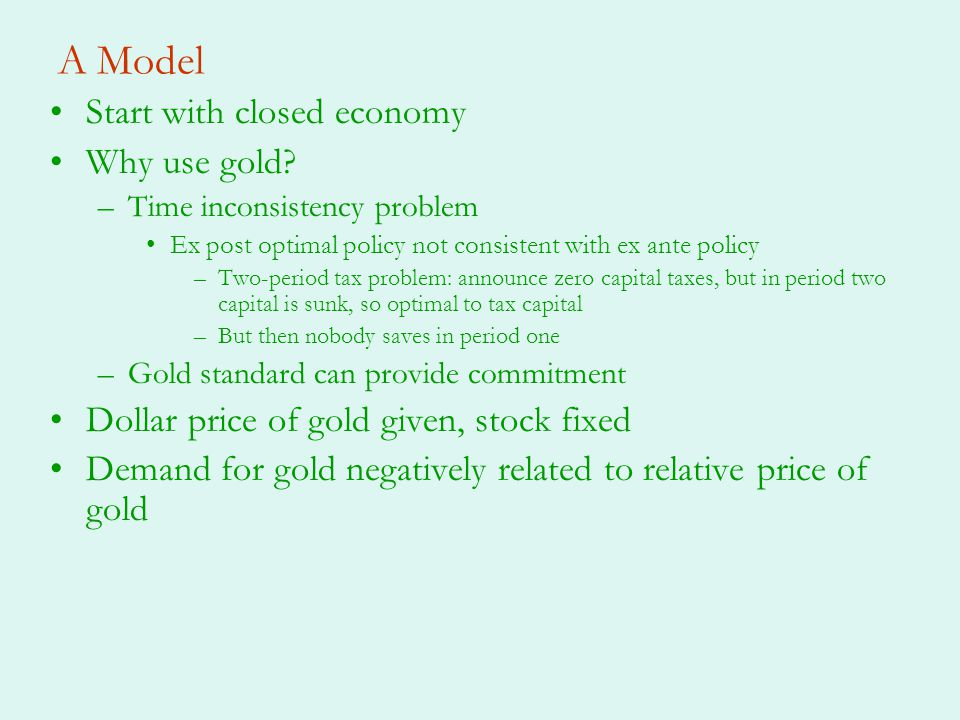A Model Start with closed economy Why use gold