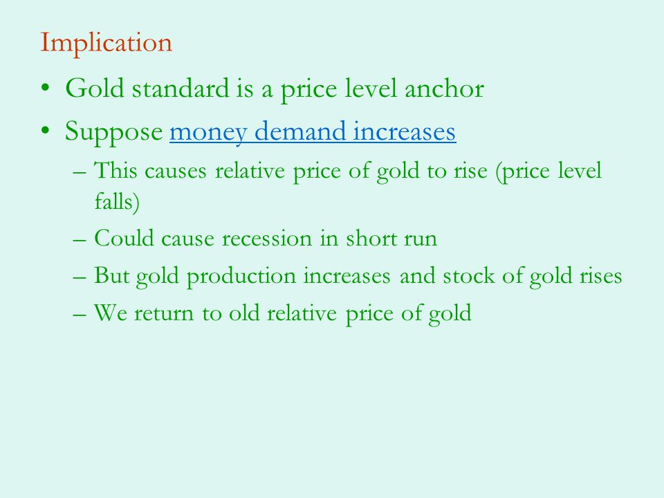 Gold standard is a price level anchor Suppose money demand increases