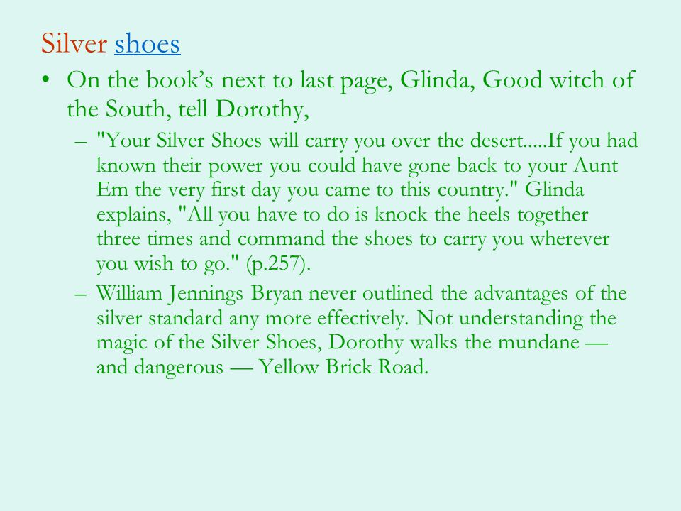 Silver shoes On the book's next to last page, Glinda, Good witch of the South, tell Dorothy,