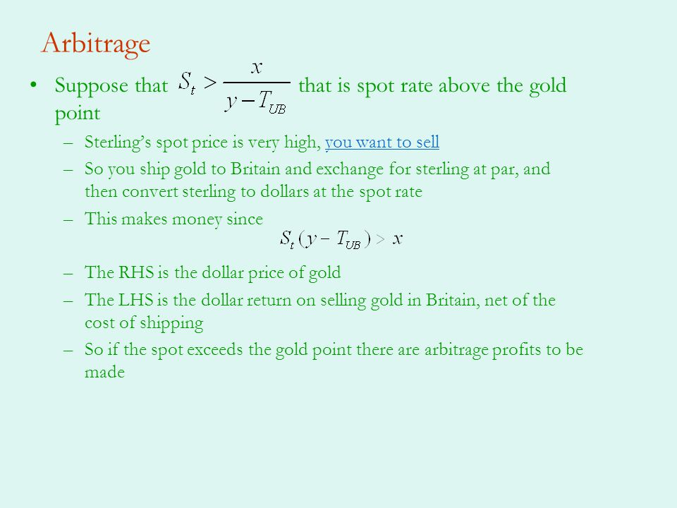 Arbitrage Suppose that that is spot rate above the gold point