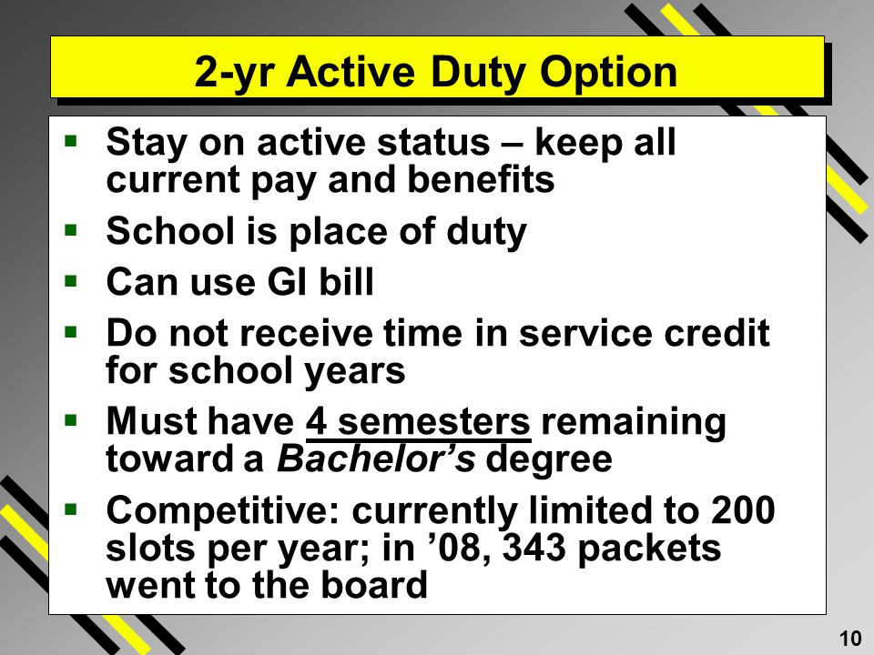 2-yr Active Duty Option Stay on active status – keep all current pay and benefits. School is place of duty.