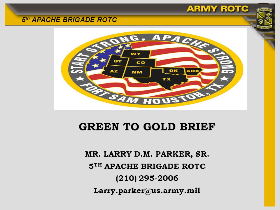 GREEN TO GOLD BRIEF MR. LARRY D.M. PARKER, SR. 5TH APACHE BRIGADE ROTC