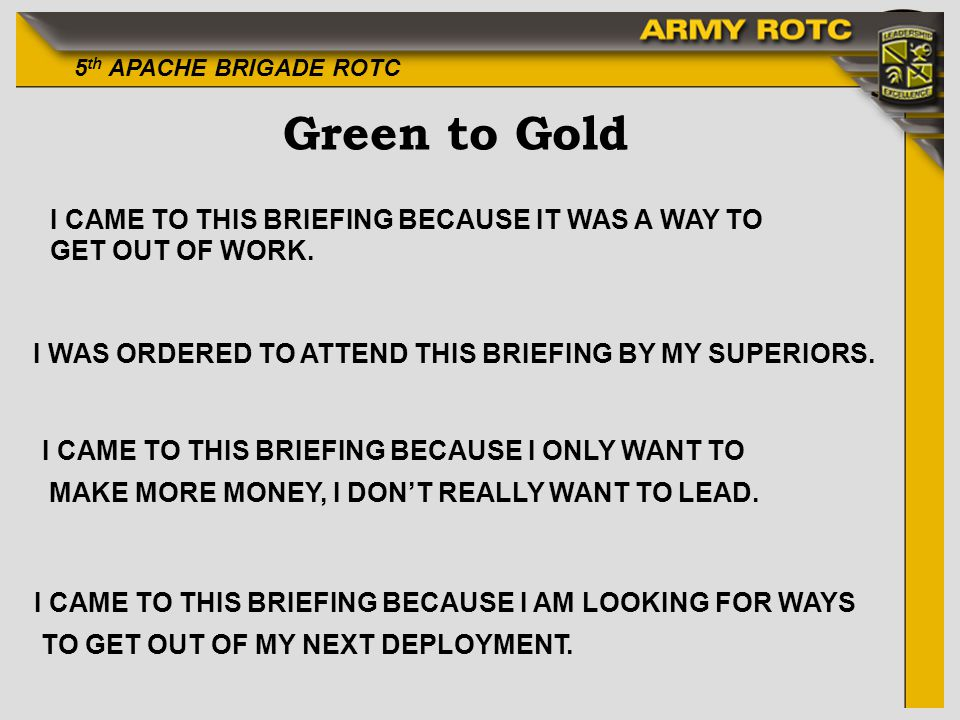 Green to Gold I CAME TO THIS BRIEFING BECAUSE IT WAS A WAY TO GET OUT OF WORK. I WAS ORDERED TO ATTEND THIS BRIEFING BY MY SUPERIORS.