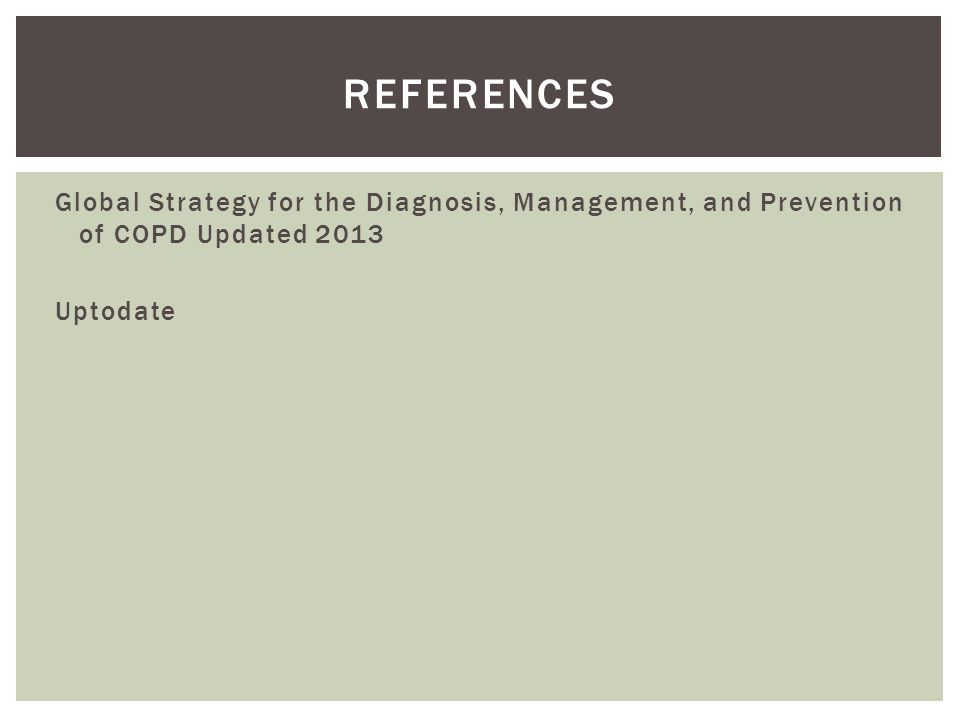 References Global Strategy for the Diagnosis, Management, and Prevention of COPD Updated 2013 Uptodate