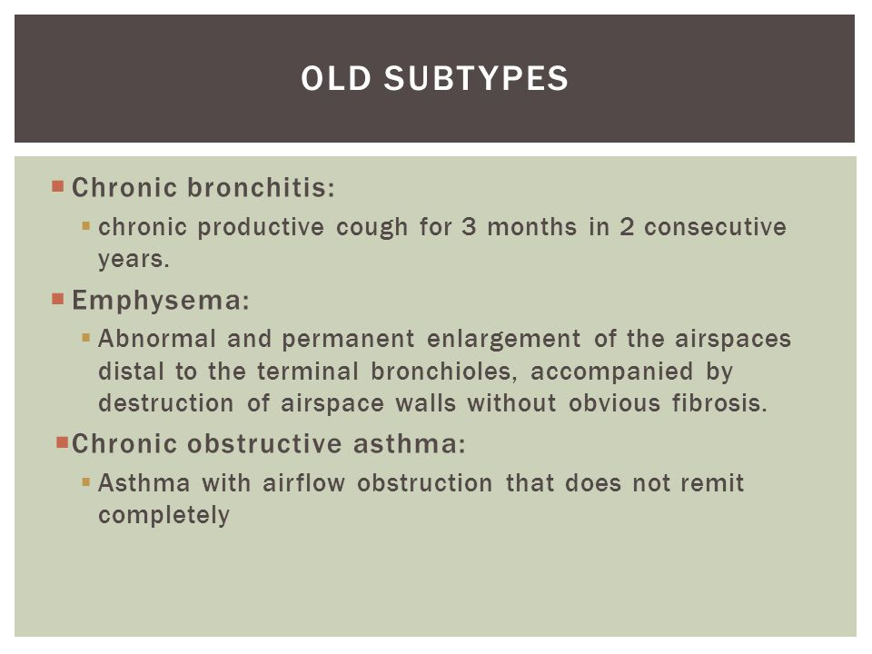 OLD Subtypes Chronic bronchitis: Emphysema: