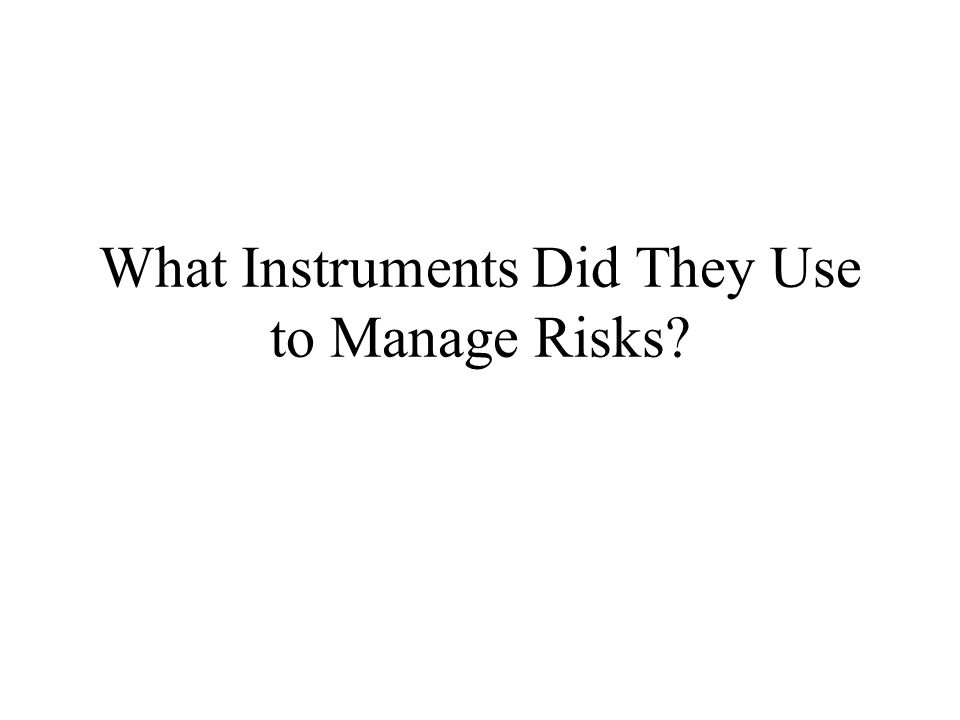 What Instruments Did They Use to Manage Risks