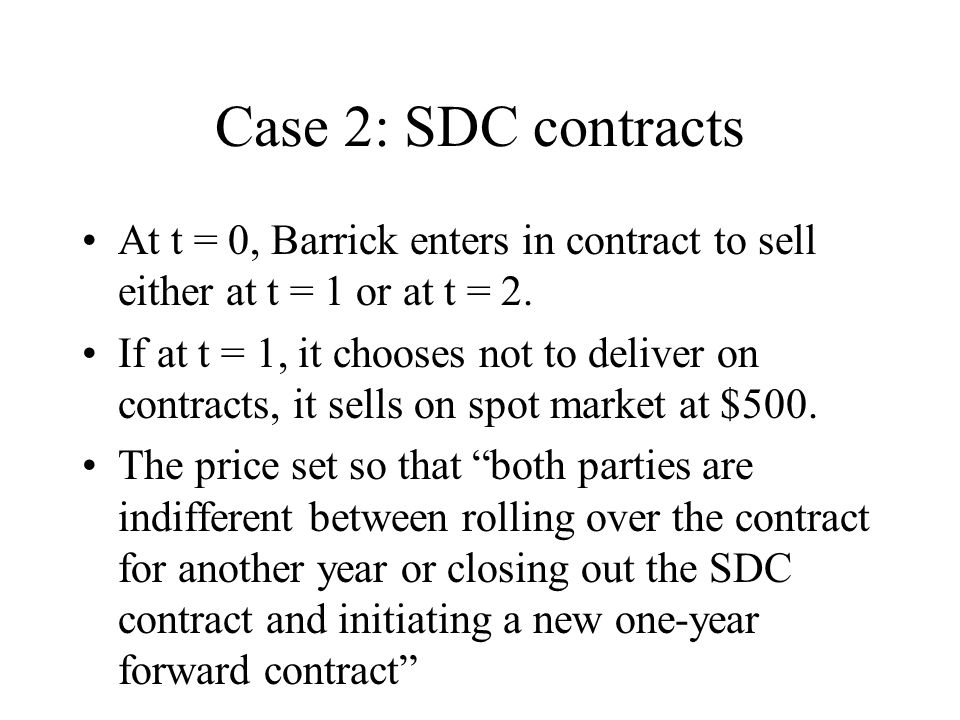 Case 2: SDC contracts At t = 0, Barrick enters in contract to sell either at t = 1 or at t = 2.