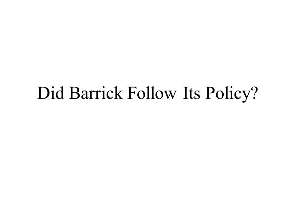 Did Barrick Follow Its Policy