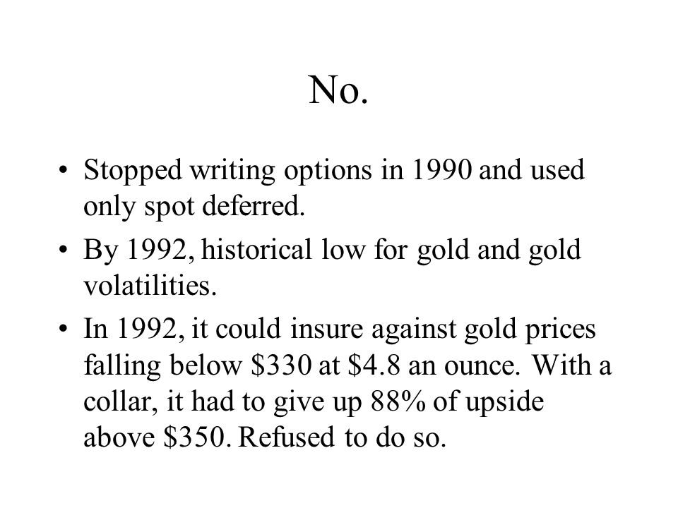 No. Stopped writing options in 1990 and used only spot deferred.