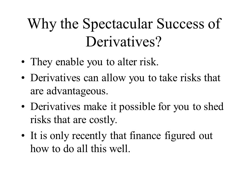Why the Spectacular Success of Derivatives